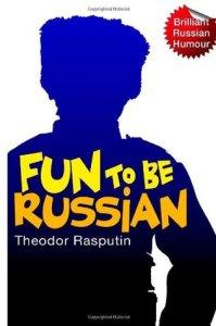 Fun to be Russian by Theodor Rasputin