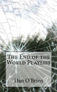 The End of the World Playlist by Dan O'Brien