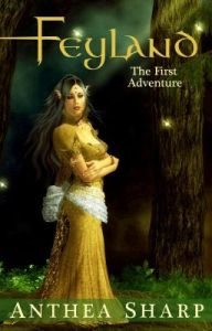 Feyland; The First Adventure by Anthea Sharp