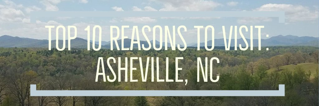 Top 10 Reasons to Visit: Asheville, NC