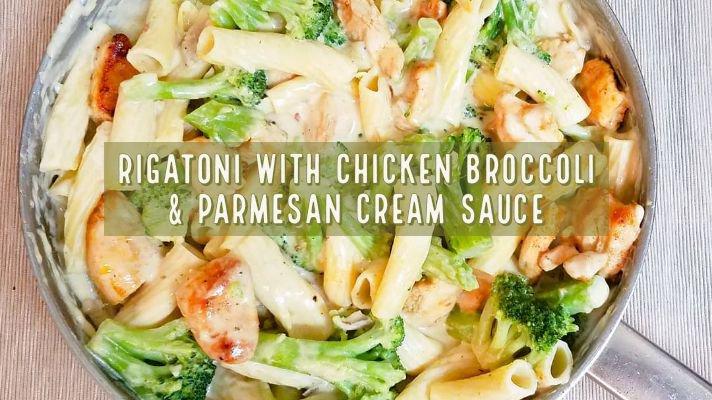 Rigatoni with Chicken, Broccoli and Parmesan Cream Sauce