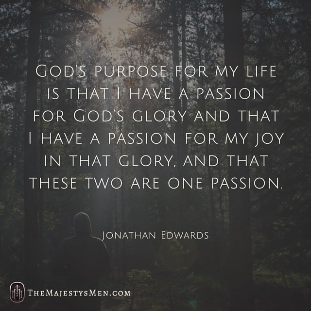 Jonathan Edwards On Godu0027s Purpose For Your Life   [Quote] U2022 The Majestyu0027s  Men