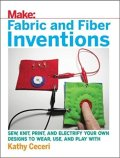 Make: Fabric and Fiber inventions book by Kathy Ceceri