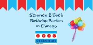 STEM birthday parties and more in Chicago!