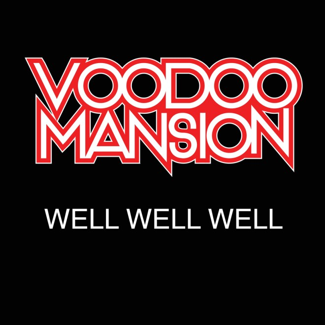 "Ny singel: VOODOO MANSION – ""WELL WELL WELL""."
