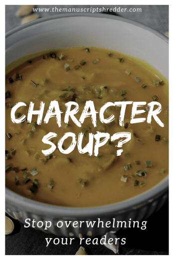 Avoid Character Soup in Writing-www.themanuscriptshredder.com