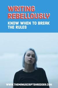 writing rebelliously-www.themanuscriptshredder.com