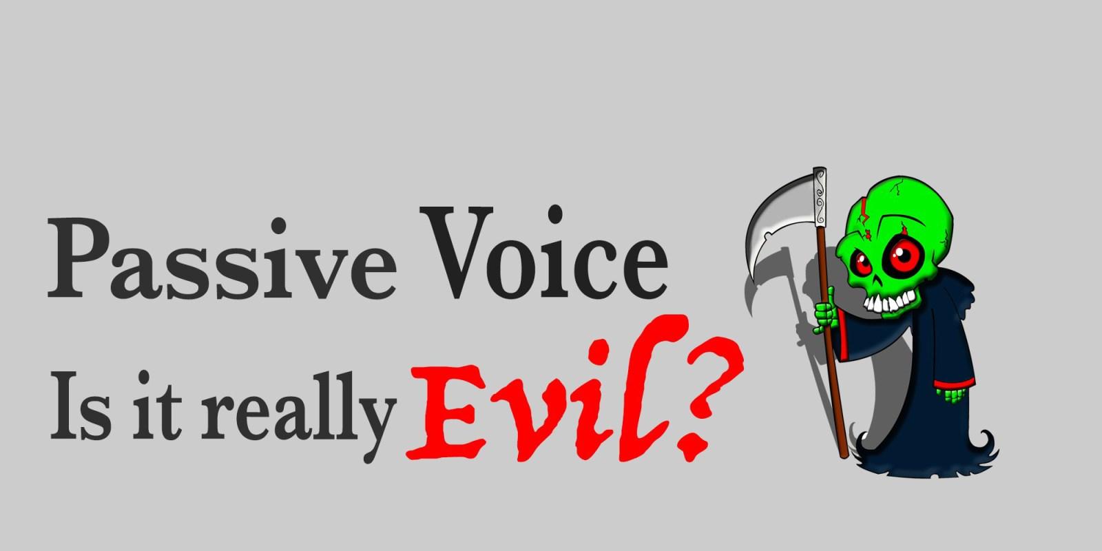 Passive voice isn't evil