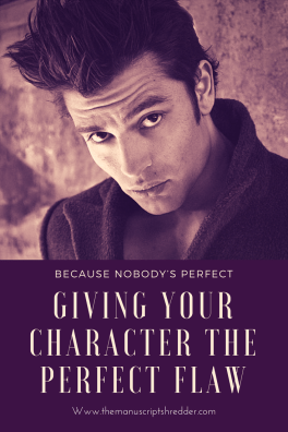 Creating a perfect character flaw-www.themanuscriptshredder.com