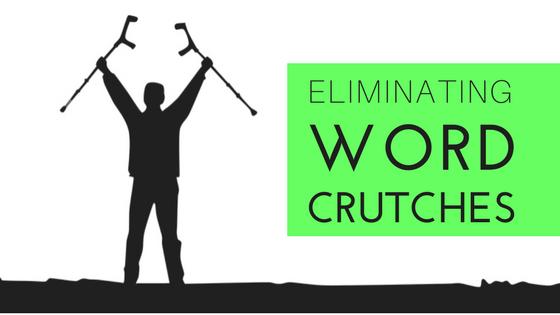 Eliminating word crutches in writing-www.themanuscriptshredder.com
