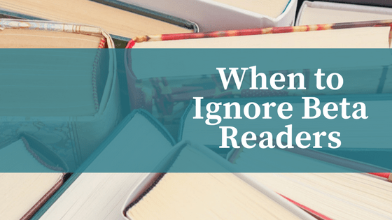 Beta readers: When to Ignore Them