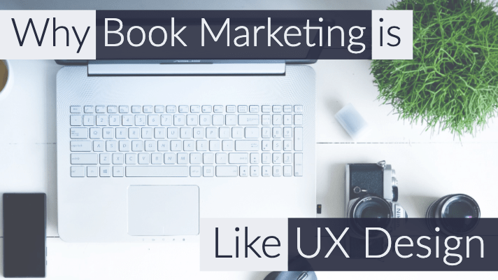 Why Book Marketing is Like UX Design