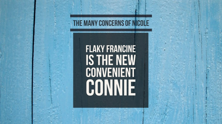 Flaky Francine Is the New Convenient Connie