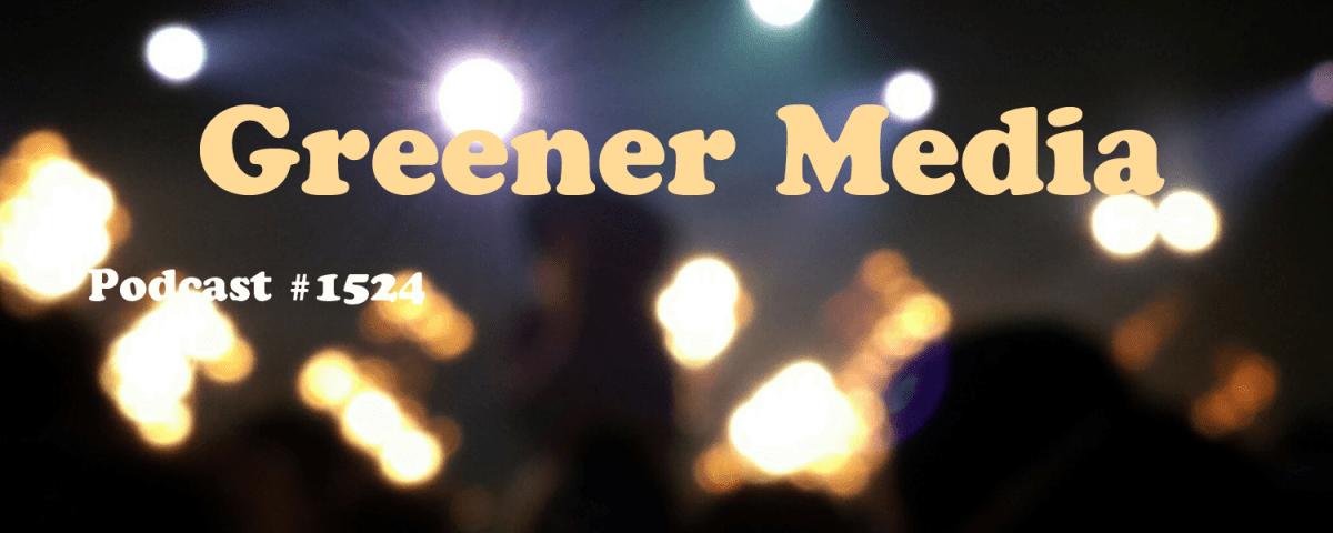 #1524: Greener Media