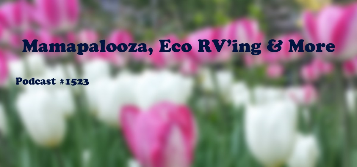 #1523: Mamapalooza, Eco RV'ing & More