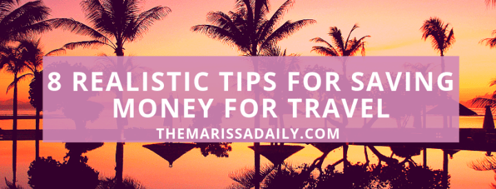 8 Realistic Ways to Save Money for Travel