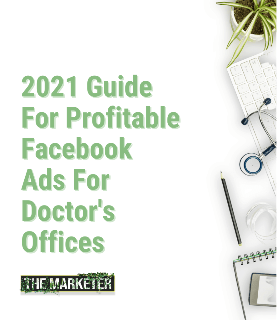 2021 Guide For Setting Up Profitable Facebook Ad Campaigns For Doctors Offices