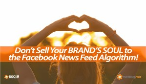 Dont Sell Brand Soul Facebook News Feed Algorithm 2018 Training Webinar for Business
