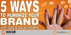 How Human Is Your Brand? How to Leverage Digital and Social Data to Be More Human