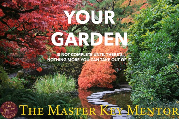 Your garden is not complete untilthere's nothing more you can take out ofit.
