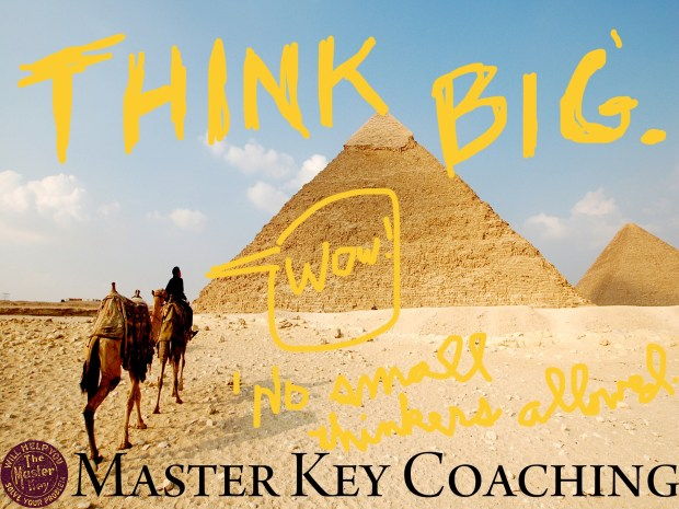 Think Big or Go Home!