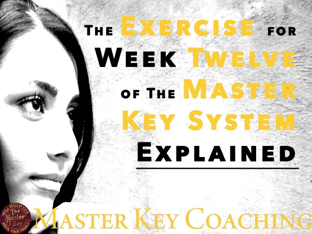 The Exercise for Week Twelve of The Master Key System Broken Down and Explained