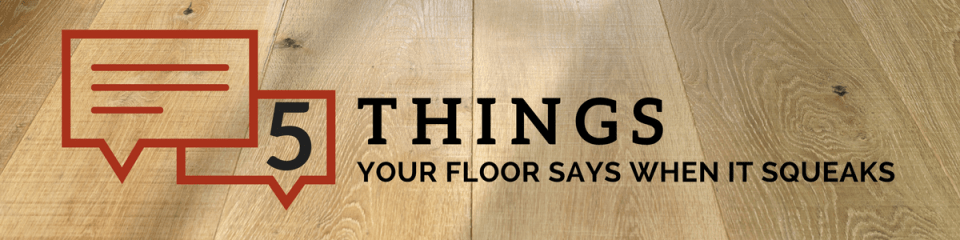 5 Things Your Floor Says When It Squeaks