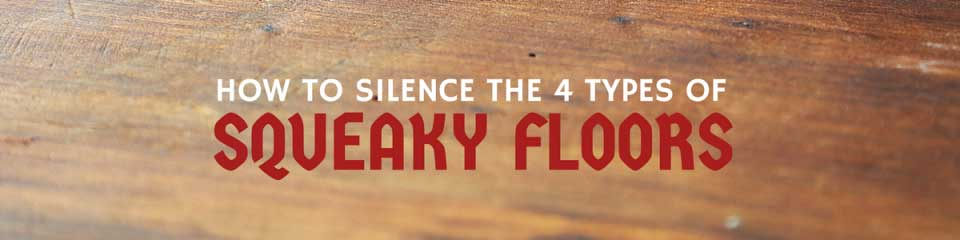 How to Silence Four Types of Squeaky Floors
