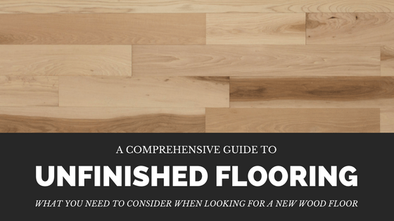 Comprehensive Guide to Unfinished Flooring