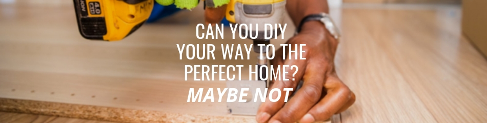Can You DIY Your Way to the Perfect Home_