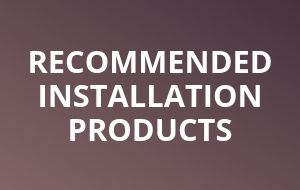 Recommended Installation Products