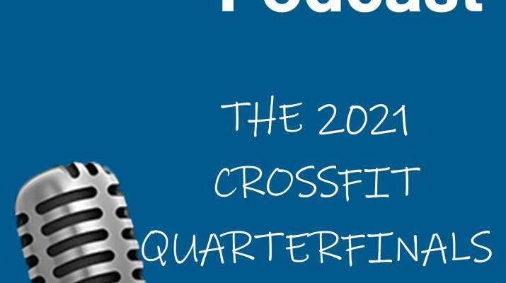 The 2021 CrossFit Quarterfinals on the Masters Division Podcast