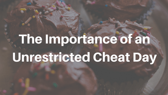 The Importance of an Unrestricted Cheat Day