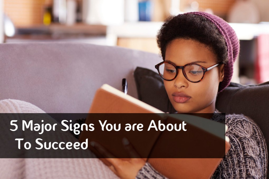 5 Major Signs You are About To Succeed