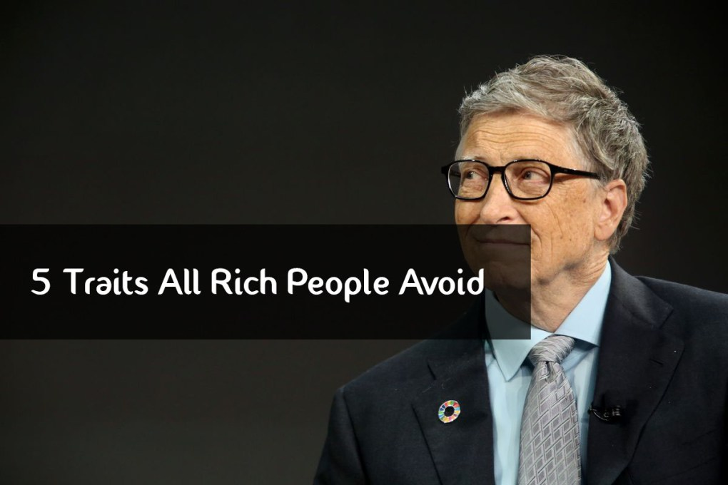 5 Traits All Rich People Avoid