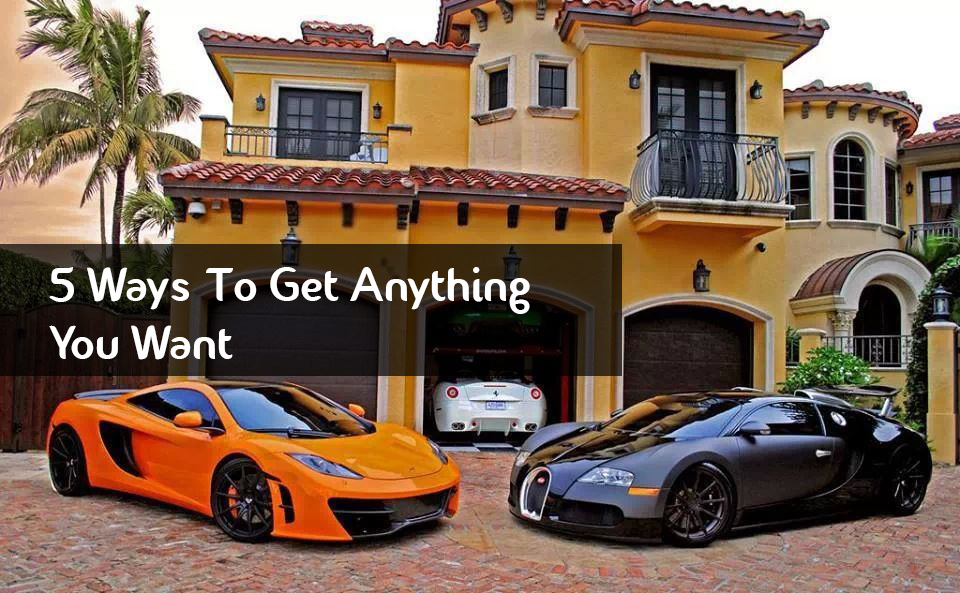 5 Ways To Get Anything You Want
