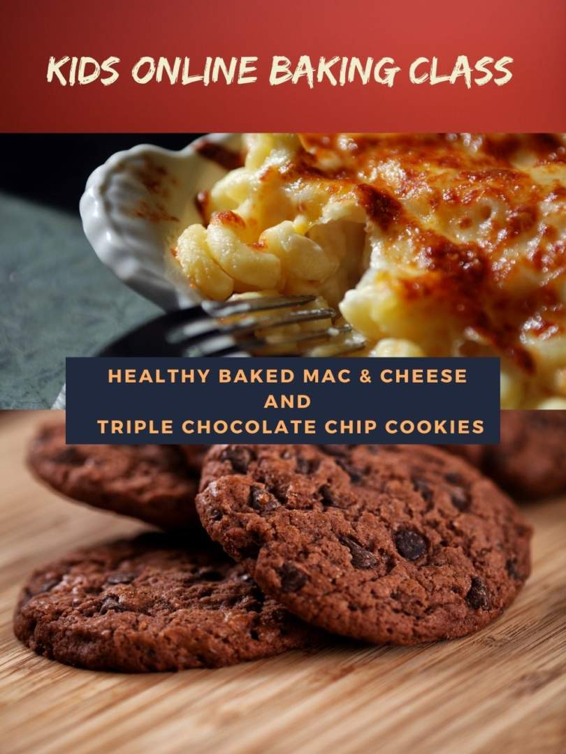Kids Online Baking Class Healthy Baked Mac & Cheese And Triple Chocolate Chip Cookies