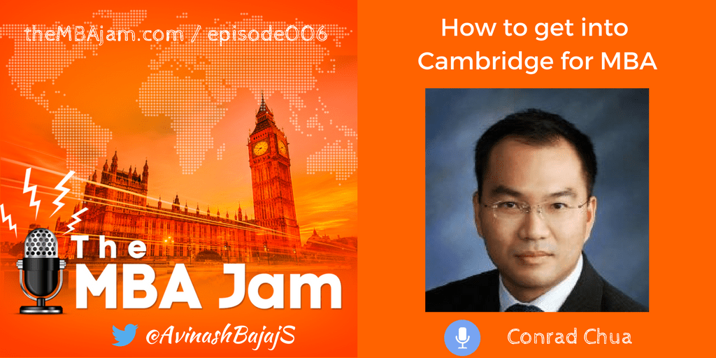 Episode #006 : Conrad Chua | Cambridge MBA | Head of MBA Admissions, Marketing and Recruitment