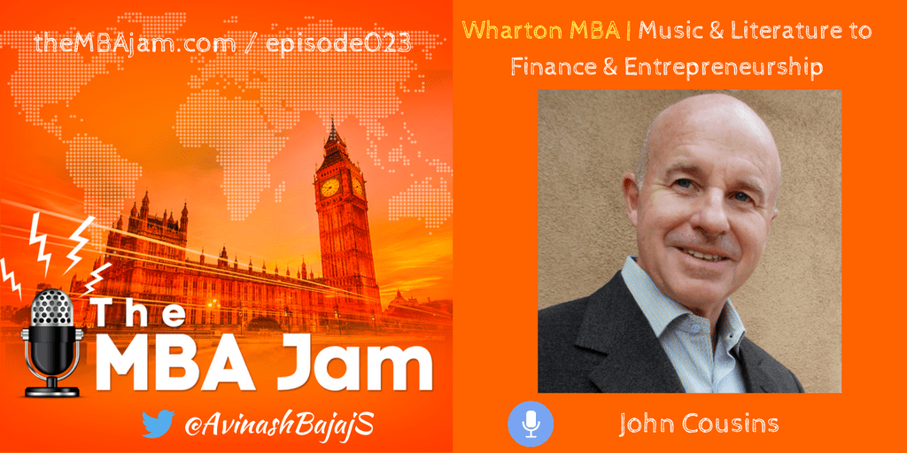 Episode #023 : John Cousins | Wharton MBA | CEO at MBA ASAP | Music & Literature to Finance & Entrepreneurship