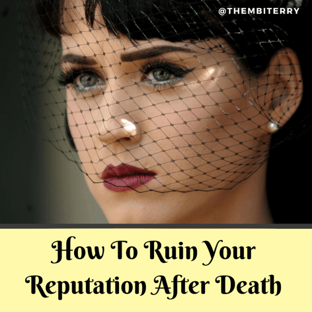 How To Ruin Your Reputation After Death