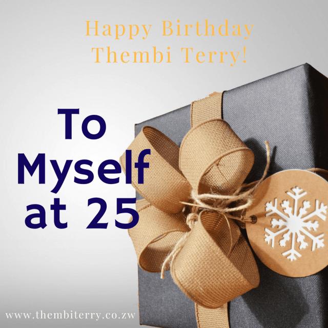 To myself at 25…
