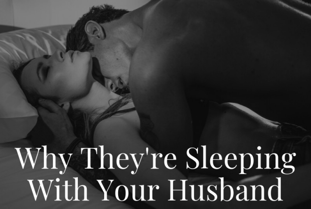 Why They're Sleeping With Your Husband