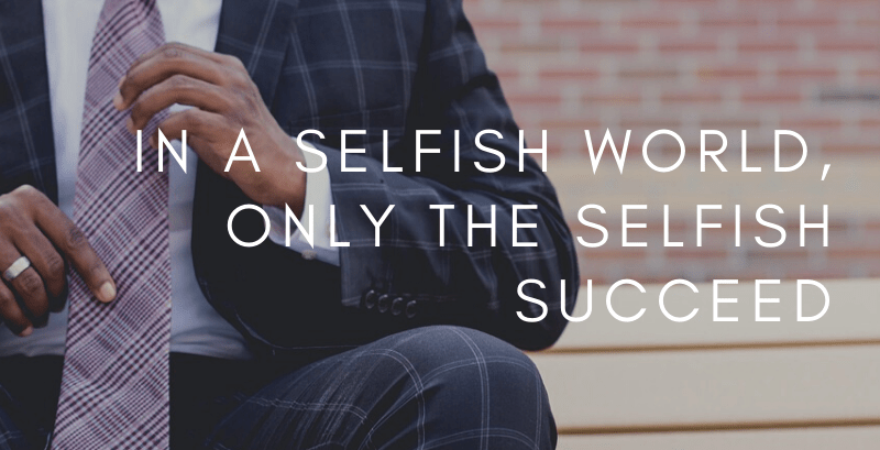 In a Selfish World, Only the Selfish Succeed