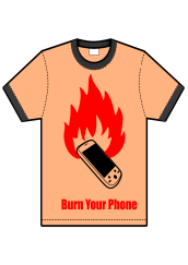 burn your phone t-shirt