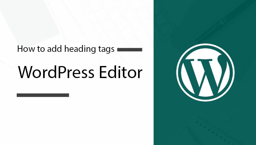 How-to-add-heading-tags-in-WordPress-editor