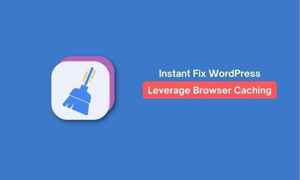 WordPress Leverage Browser Caching (Easy & Instant FIX)