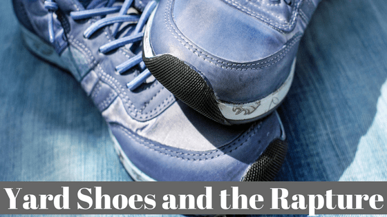 Yard Shoes and the Rapture