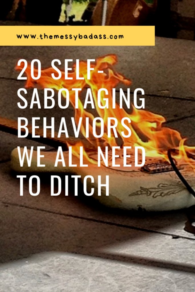 20 self sabotaging behaviors we all need to ditch the messy badass ashley allyn