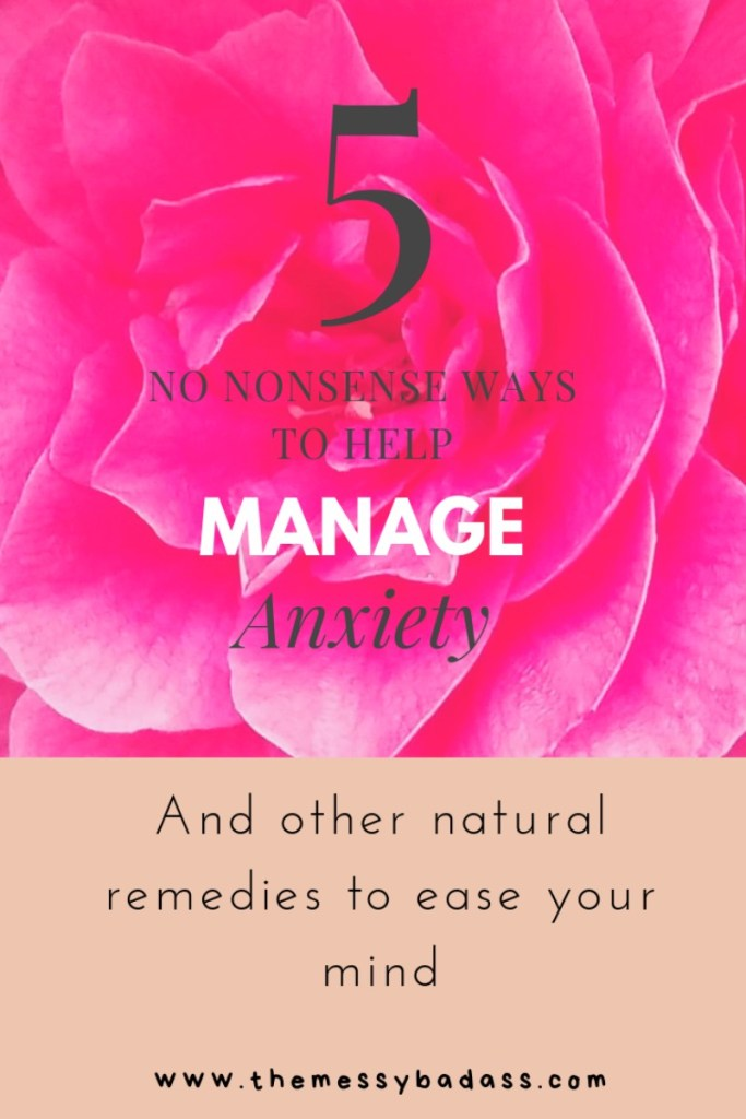 5 no nonsense ways to help manage anxiety and other natural remedies to ease your mind www.themessybadass.com Ashley Allyn