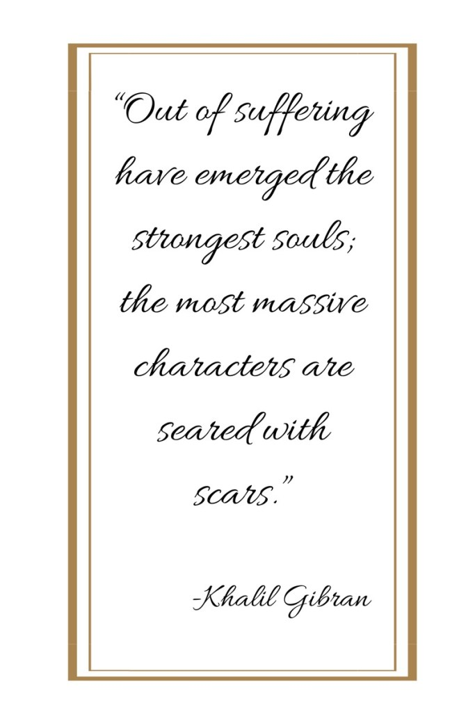 Out of suffering have emerged the strongest souls, quote by Khalil Gibran
